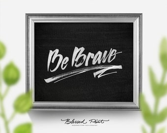 Be Brave Art Print, Printable Art Wall Decor, 8x10 INSTANT DOWNLOAD white black watercolor handwritten calligraphy Blessed Print, printable
