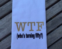 WTF - who's turning fifty hand towel