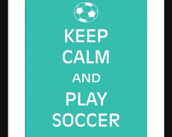 Keep Calm and Play Soccer - Soccer  - Art Print - Keep Calm Art Prints - Posters