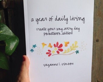 a year of daily living: create your way every day. 6x9 inch pocketbook edition. book by suzanne l. vinson.