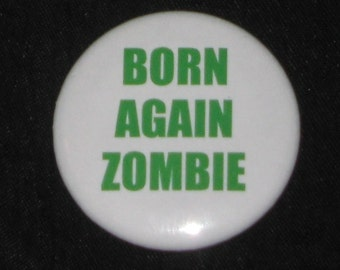 "BORN AGAIN ZOMBIE 1.25"" Button Satirical Religious Horror Pinback Badge Undead"