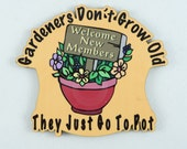 MAGNET SIGN Gardeners Don't Grow Old They Just Go To Pot - Welcome New Members - Magnetic Fridge Office