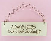 LITTLE SIGN Always Kiss Your CHIEF Goodnight - Cute Home Decor Wooden Laser Engraved Air Force Military Spouse Wife Girlfriend