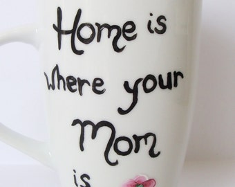 Mother's Day Home is Where Your Mom is - Tall  Mug/Cup Hand Painted