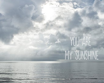 Ocean Photography, Typography Print, Inspirational Art, Nursery Decor, Quote, Beach Decor, Sunshine, Nautical Art - You are my Sunshine
