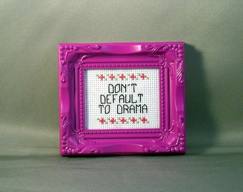 Don't Default To Drama (In Magnetic Frame)