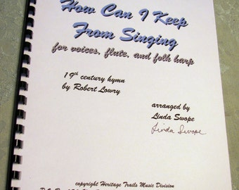 How Can I Keep From Singing, 19th century hymn arranged for folk harp, voices, and flute