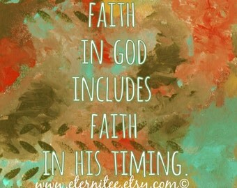 Faith in God Includes Faith in His Timing 8x10 Art Print