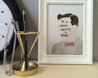 Pee wee, I'm a loner, Dottie, a rebel, print of original watercolor