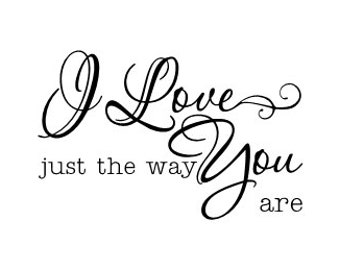I Love You just the way you are vinyl wall decal