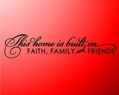 This Home Is Built On Faith, Family And Friends... Home Wall Decal Quotes Words Sayings Removable Home Wall Lettering