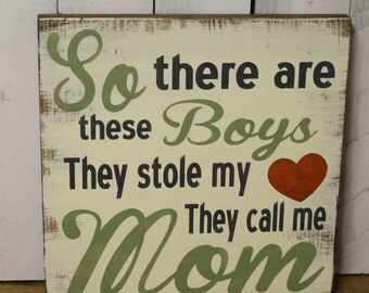 So There are these boys/They stole my Heart/They Call Me Mom/Sons and Mothers/Mother Decor/Mother's Day Gift/Sage/Wood Sign