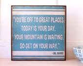 Dr. Seuss quote.  You're off to great places...