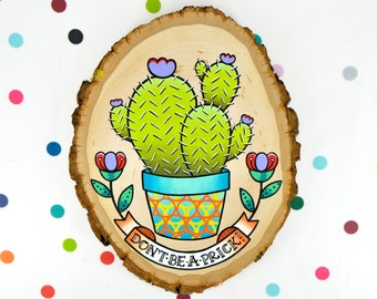 don't be a prick / original cactus painting on wood slice / funny quirky pun / home decor