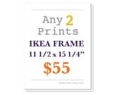 """Any 2 Prints 11 1/2 x 15 1/4"""" - Ikea RIBBA Frame Size - Ikea ÖRKENED Frame"""