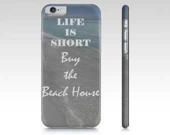 iPhone 6 Case, iPhone 6 Case Quote, Life is Short, Buy the Beach House, Summer iPhone case, 30A Quote Gifts, Beach House Case, Beach Gifts
