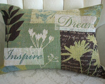 INSPIRE and DREAM TAPESTRY Pillow!  Words to live by!  Wonderful shades of spring sages and contrasting brown touches.  13x18.  Great gift!