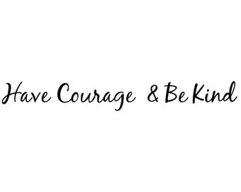 Have courage & Be kind... Vinyl saying Decal for Wall, Door, Window, etc, 40 inches