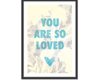 You are so loved - 13x19 Print Poster - Vanilla and Teal