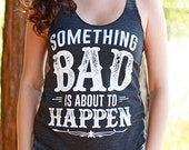Something Bad is About to Happen | Country Festival Racerback Tank Top | Country Girl Apparel