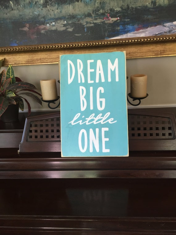 DREAM BIG Little One Baby Nursery Kids Room Sign Plaque Wooden You Pick Color