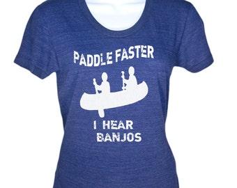 Womens Paddle Faster I Hear Banjos T-Shirt - Movie Shirt - Fishing Tshirt - Funny Tshirt - Camping Tee - Womens Plus Size - S M L Xl 2X
