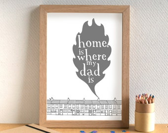 Home Is Where My Dad Is Print - Father's Day gift - gift for dad - birthday present for dad - birthday gift for dad