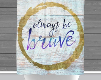 Be Brave Shower Curtain: Always Be Brave Motivation Inspiration Decor   Made in the USA   12 Hole Fabric Bathroom Decor