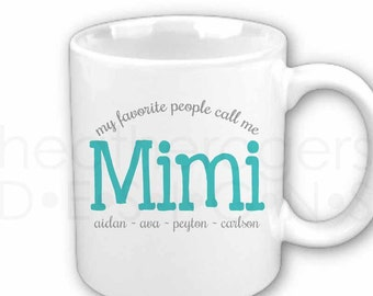 My Favorite People Call Me Mimi Mug - Personalized Mimi Gift - Perfect for Mother's Day Gift , Birthday Gift or Christmas Gift