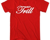 Trill T-shirt - Men and Unisex - XS S M L XL 2x 3x 4x - Trap Music Shirt - 4 Colors