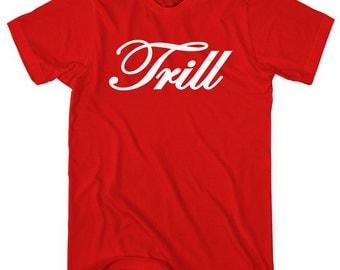 Trill T-shirt - Men and Unisex - XS S M L XL 2x 3x 4x - Trap Music Shirt - 4 Colors