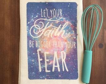 Let your Faith be Bigger than Your Fear tea towel
