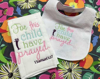 1 Samuel 1:27 for this child I have prayed.... burp cloth and bib individual pieces or set. Choose your own colors!!