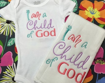 I am a child of God... Choice of burp cloth, onesie or bib individual pieces or set. Choose your own colors!!