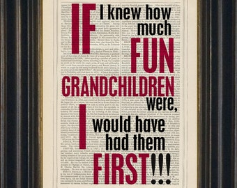 If I knew how much fun grandchildren were, I would have had them first !!!   Print on repurposed  Vintage Dictionary  Page  mixed media