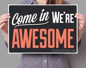 Single Sided Come In We're Awesome © - Funny Retail Store or Restaurant Open Signage on Corrugated Plastic