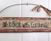 PRIMITIVE Sign on RECLAIMED Wood with Vintage Fabric - Life is Best with Cornbread