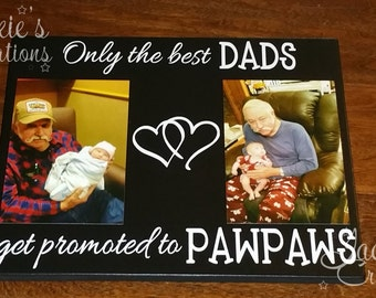 Only the Best Dads Get Promoted to Grandpa/ Papaw/ Pawpaw... Wood Sign