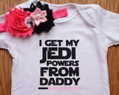 "Baby Girl ""I Get My Jedi Powers From Daddy"" Onesie and Headband - Baby Shower Gift - Daddy's Girl - Carter's Onesie - Jedi Onesie"