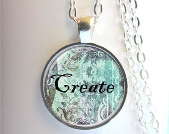 Create Pendant, Inspirational Word Jewelry, Altered Art Create Necklace