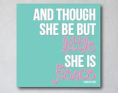 And Though She Be But Little, She is Fierce 2 | Shakespeare Quote | Girly Wall Art | Canvas Art Decor | Typography Quote Print |