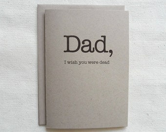 Father's Day Card Funny - Dad, I Wish You Were Dead