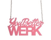 You Better Werk necklace - laser cut acrylic - RuPaul inspired