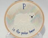 P is for Polar Bear alphabet hoop art Embroidery Nursery Art Baby's Room Animals Arctic Winter Letter P