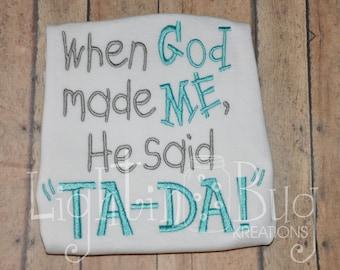 When God Made Me He Said Ta Da