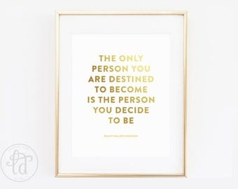 """PRINTED Gold Foil The Only Person You Are Destined To Become is The Person You Decide To Be Quote - 8""""x10"""" Print"""