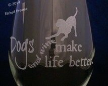 Dogs and Wine Make Life Better Wine Glass birthday gifts, wine glasses, Mothers day gifts, Valentines day gift