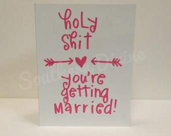 5x6.5 Funny Card- Holy Sh*t You're getting Married-Engagement Card, Congratulations on your engagement