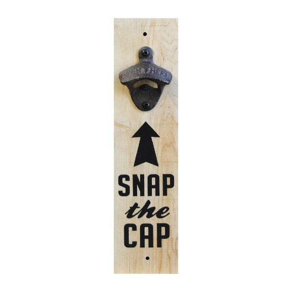 Wall Mounted Bottle Opener Sign Snap The Cap By
