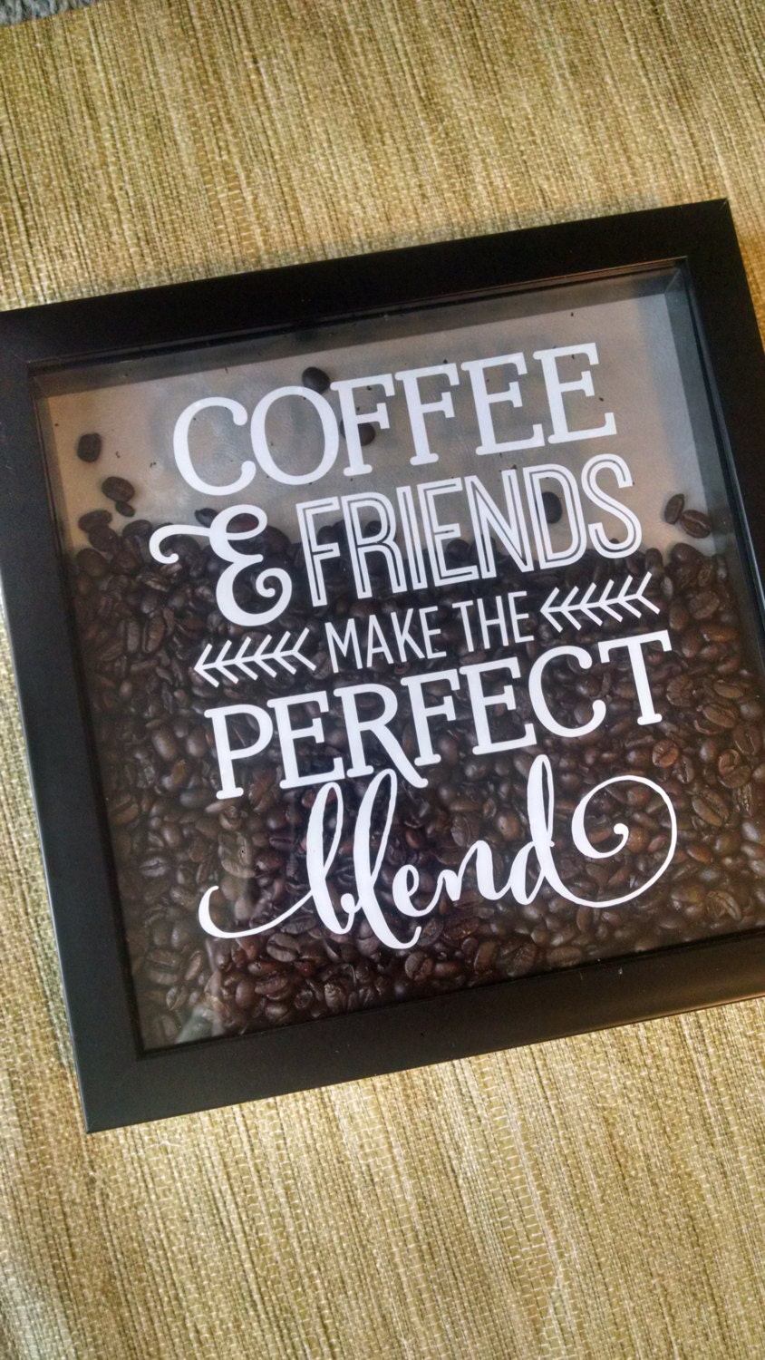 Coffee And Friends Make The Perfect Blend Shadow Box